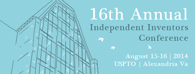 USPTO's 16TH ANNUAL INDEPENDENT INVENTORS CONFERENCE 2014